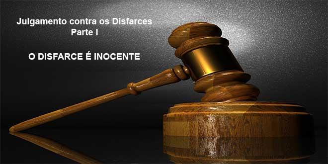 Julgamento contra os Disfarces Parte I